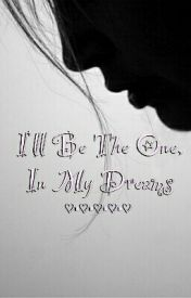 I'll Be The One  In My Dreams by DiamondNovelist