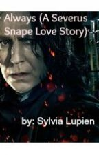 Always (A Severus Snape love story) by donnanoble1234