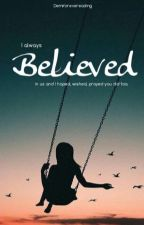 Believed | Poem ✔ by Demiforevereading