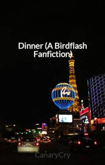 Dinner (A Birdflash Fanfiction) - CanaryCry - Wattpad