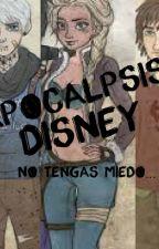 Apocalipsis Disney, no tengas miedo... by -A-N-D-R-E-A-