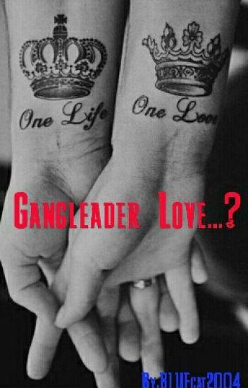 Gangleader Love...?