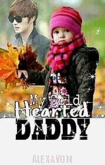 My Cold Hearted Daddy (Completed)