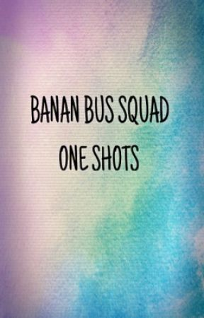 Banana bus squad one shots by katylirious