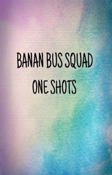 Banana bus squad one shots
