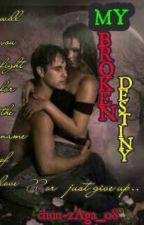 My Broken Destiny ( Completed ) by chun-zaga_08