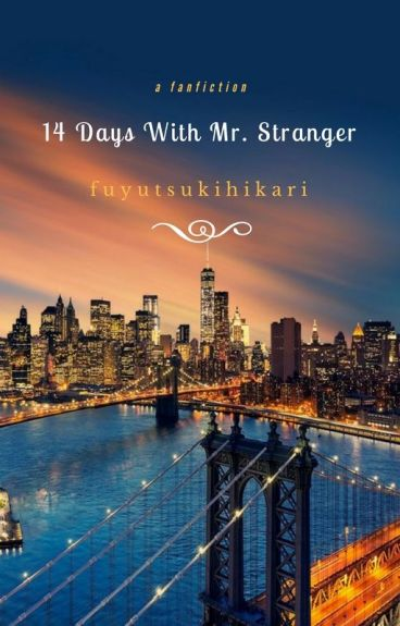 14 Days With Mr. Stranger (Fanfiction)