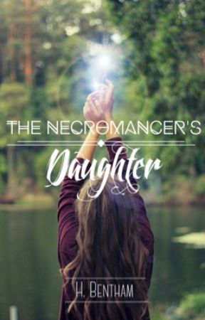 The Necromancer's Daughter by bentchbites