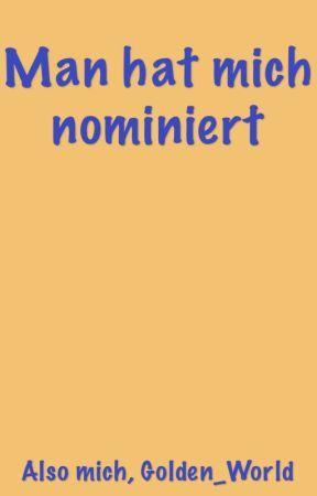 Man hat mich nominiert by Golden_World