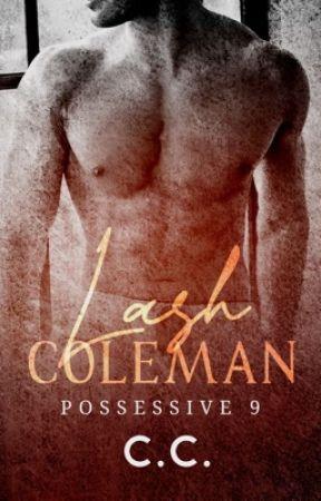 POSSESSIVE 9: Lash Coleman - COMPLETED - CHAPTER 21 - Wattpad