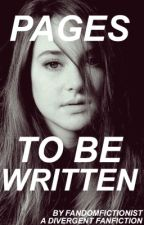 Pages to be Written (Divergent Fanfic) by fandomfictionist