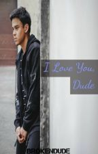 I Love You, Dude [PUBLISHED UNDER TGIMS] by SyMole