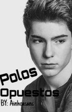POLOS OPUESTOS-Jesús Oviedo {ACABADA} EN EDICIÓN  by Ainhoasanc