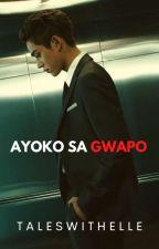 Ayoko Sa Gwapo by ElleStrange