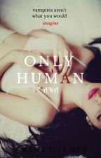 Only human by HazelClaireIvy