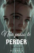 Não Posso te Perder by Milene_Amaral