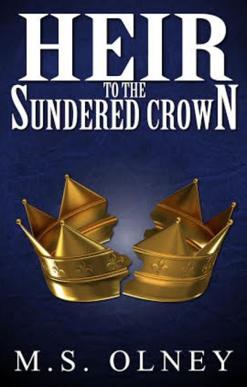 Heir to the Sundered Crown (Winner of The Write Awards 2014) Sample