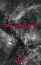 My Art Book ;) by Leafpoolluver