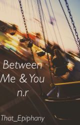 Between Me  & You - n.r. by that_epiphany