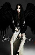 Sede De Vampiro (Em Revisão) by yura_9