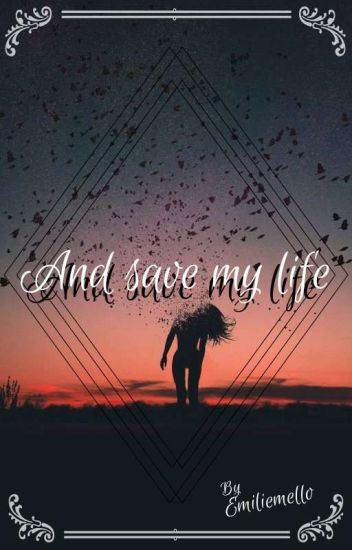 """And save my life."""