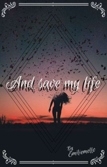 """""""And save my life."""""""