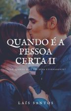 QUANDO É A PESSOA CERTA II  (Sendo Reescrito) by LaisWallker