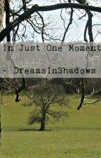 In Just One Moment. by DreamsInShadows