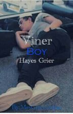viner boy •Hayes Grier by MrsChanyeolWooBin