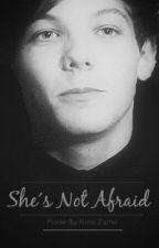She's not afraid (Louis Tomlinson FanFiction) by NiZiNa