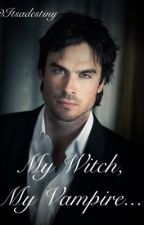 My Witch, My Vampire (Damon Salvatore love story) by Itsadestiny