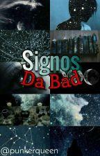 Signos da Bad »»» #Wattys2016 by punkerqueen