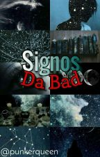 Signos da Bad »»» #Wattys2016 by punkerqueen
