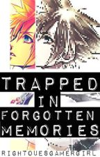 Trapped in Forgotten Memories (Kingdom Hearts)~(UNDER-CONSTRUCTION) by RightouesGamerGirl