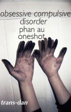 obsessive compulsive disorder - phan au oneshot by ghostdeaths