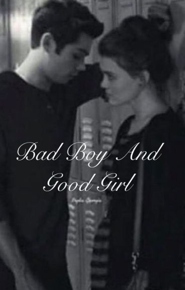 « Bad Boy And Good Girl » - Kara - Wattpad