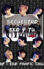 El Secuestro (EXO y tu ) by EXOFanFicChile