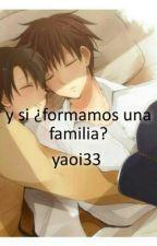 y si ¿formamos una familia? by yaoi33