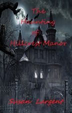THE HAUNTING OF HILLCREST MANOR by SusanLargent