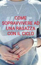 COME SOPRAVVIVERE AD UNA RAGAZZA CON IL CICLO by cucciolotta-123