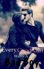 Every Good girl wants a Bad boy by Tasina13