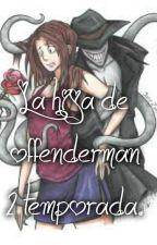 La Hija De Offenderman /2 temporada/ by aruomg
