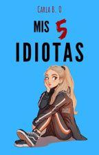 #1 Mis 5 Idiotas |Editando| by carlha_15