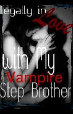 Ilegally In Love with My Vampire Step Brother