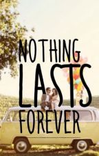 Nothing Lasts Forever by Liz_rmz01
