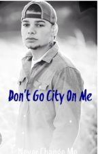 Don't Go City on Me(unedited) by RedHairKilla