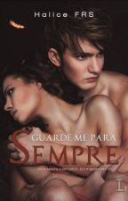 Guarde-me para Sempre by Halice