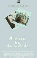 A Louca e a Desmiolada by Danielli__Baesse