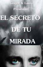 El Secreto de tu Mirada by GingerLestrange