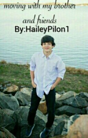 moving with my brother and friends(hayes grier fan fic) by HaileyPilon1